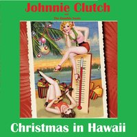 Christmas in Hawaii — Johnnie Clutch and the Rumble Seats