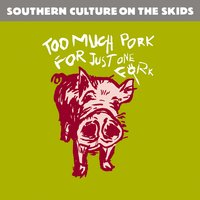 Too Much Pork for Just One Fork — Southern Culture On The Skids