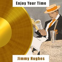 Enjoy Your Time — Jimmy Hughes