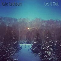 Let It Out — Kyle Rathbun