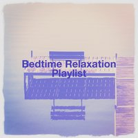 Bedtime Relaxation Playlist — Фредерик Шопен, Best Relaxation Music, Relaxation & Meditation, Oasis de Détente et Relaxation, Relaxation and Meditation, Oasis de Détente et Relaxation, Best Relaxation Music