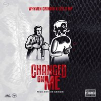 Changed on Me — Ezee, MP Crown, Whymen Grindin