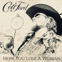 How You Lose a Woman — Colt Ford