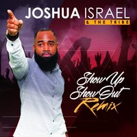 Show up Show out — Joshua Israel & The Tribe