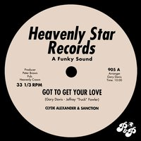 Got to Get Your Love — Clyde Alexander & Sanction