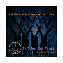 Through the Years-the Ultimate Collection — God's Little Soldiers International Boys Choir