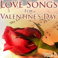 Love Songs for Valentine's Day, Vol. 3 — Be My Valentine