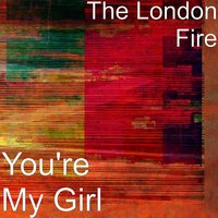 You're My Girl — The London Fire