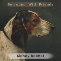 Surround With Friends — Sidney Bechet