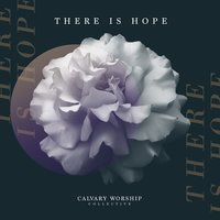 There Is Hope — Calvary Worship Collective