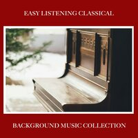 15 Easy Listening Classical Songs: Background Music Collection — Easy Listening Music, Classical Piano Academy, Relaxing Classical Piano Music