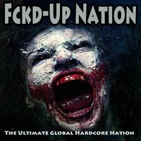 Fckd-Up Nation (The Ultimate Global Hardcore Nation) — сборник