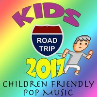 Kids Road Trip 2017 (Children Friendly Pop Music) — сборник