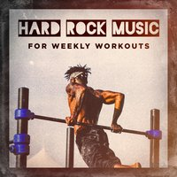 Hard Rock Music for Weekly Workouts — сборник