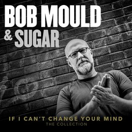 If I Can't Change Your Mind — Sugar, Bob Mould, Bob Mould|Sugar