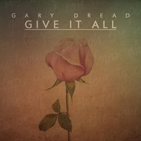 Give It All — Gary Dread
