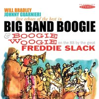 Live Echoes of the Best in Big Band Boogie / Boogie Woogie (On the 88 by the Great Freddie Slack) — Will Bradley, Freddie Slack, Johnny Guarnieri