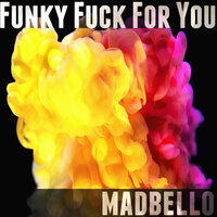 Funky Fuck for You — Madbello