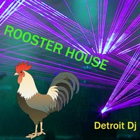Rooster House — Detroit Dj