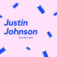 Come over Here — Justin Johnson