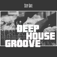 Deep House Grooves — Sexy Gate
