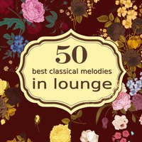 50 Best Classical Melodies in Lounge — Людвиг ван Бетховен