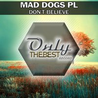 Don't Believe — Mad Dogs Pl