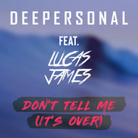 Don't Tell Me (It's Over) — Deepersonal, Deepersonal feat. Lucas James