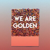 We Are Golden — Chateau Pop
