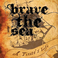 A Pirate's Life — Brave the Sea