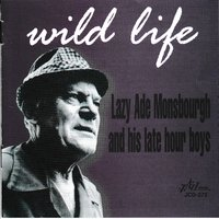 Wild Life — Lazy Ade Monsbourgh, Lazy Ade Monsbourgh and his Late Hour Boys