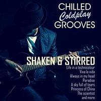 Chilled Coldplay Grooves — Shaken & Stirred
