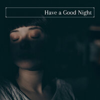 Have a Good Night: Relaxing Ambient Music, Soothing Nature Sounds — Sleep Universe