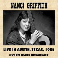 Live in Austin, Texas, 1985 (Fm Radio Broadcast) — Nanci Griffith