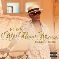 All Thee Above — Plies, Kevin Gates