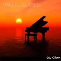 Piano Lullabies — Jay Oliver