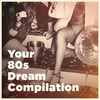 Your 80S Dream Compilation — 80s Pop Stars, Ultimate Pop Hits!, Hits of the 80's