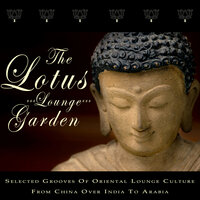 The Lotus Lounge Garden - Selected Grooves Of Oriental Lounge Culture — сборник