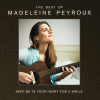 Keep Me In Your Heart For A While: The Best Of Madeleine Peyroux — Madeleine Peyroux