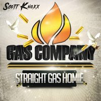 Gas Company: Straight Gas Homie — Scott Knoxx