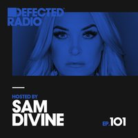 Defected Radio Episode 101 (hosted by Sam Divine) — Defected Radio