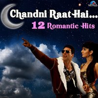 Chandni Raat Hai - 12 Romantic Hits — сборник