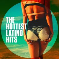 The Hottest Latino Hits — Top 40 Hits, The Latin Party Allstars, Musica Latina