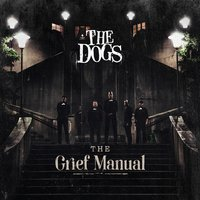 The Grief Manual — The Dogs