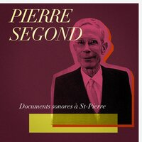 Documents sonores à Saint-Pierre — Pierre Segond
