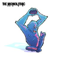 The Monolithic — The Monolithic