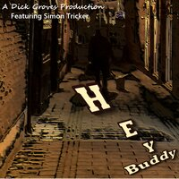 Hey Buddy — Dick Groves, Simon Tricker