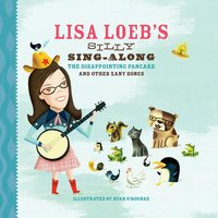 Lisa Loeb's Silly Sing-Along: The Disappointing Pancake, and Other Zany Songs — Lisa Loeb