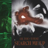 Search Me Up — Lil Toe, T-Fest