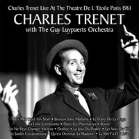 Charles Trenet Live at the Theatre de L 'etoile Paris 1961 — Charles Trenet, The Guy Luypaerts Orchestra, Charles Trenet, The Guy Luypaerts Orchestra